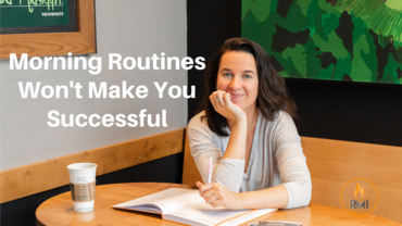 Morning Routines Won't Make You Successful