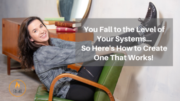 You Fall to the Level of Your Systems…So Here's How to Create One That Works!